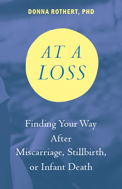 Cover for: At A Loss: Finding Your Way After Miscarriage, Stillbirth, or Infant Death